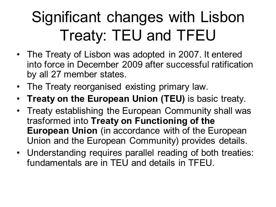 Significant changes with Lisbon Treaty: TEU and TFEU