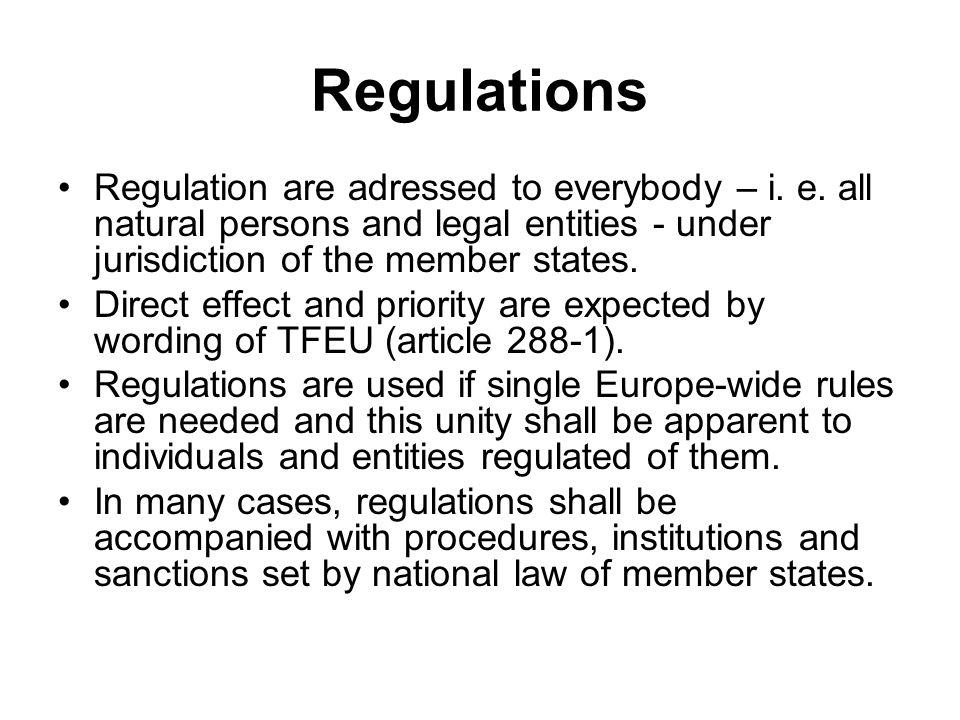 Regulations Regulation are adressed to everybody – i. e. all natural persons and legal entities - under jurisdiction of the member states.