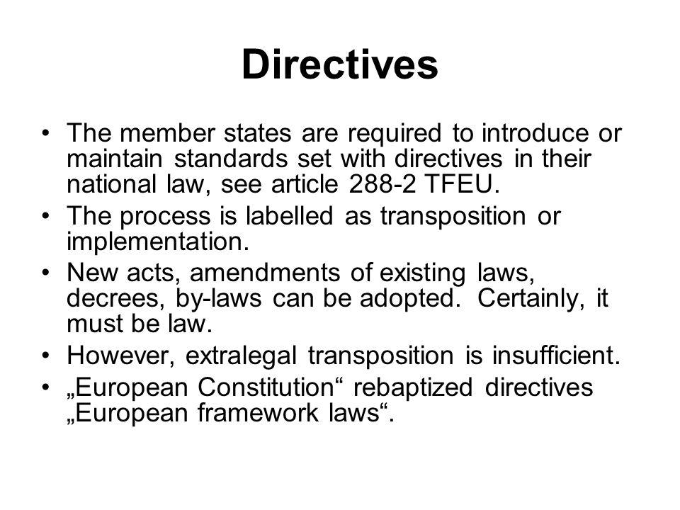 Directives The member states are required to introduce or maintain standards set with directives in their national law, see article 288-2 TFEU.
