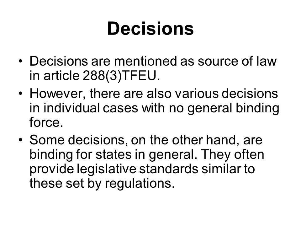 Decisions Decisions are mentioned as source of law in article 288(3)TFEU.