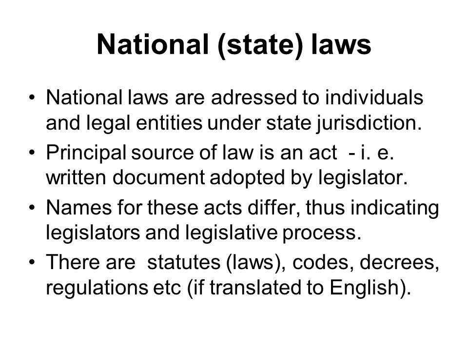 National (state) laws National laws are adressed to individuals and legal entities under state jurisdiction.