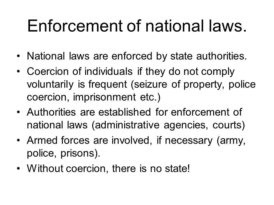 Enforcement of national laws.