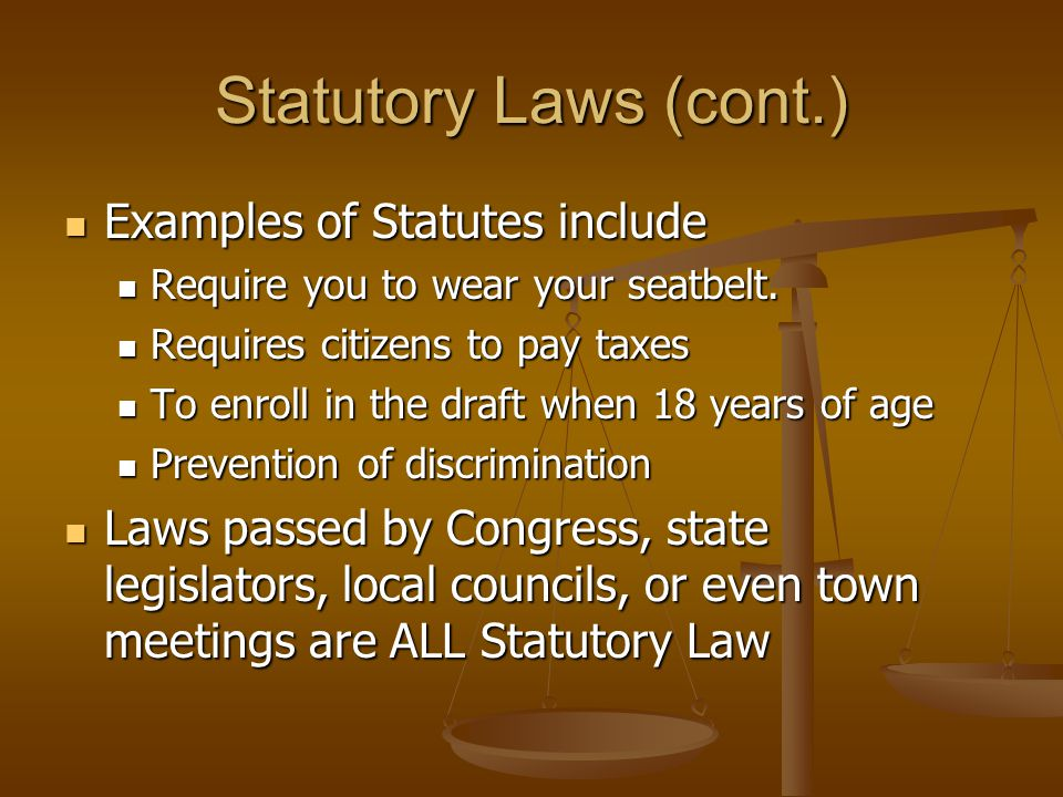 Statutory Laws (cont.) Examples of Statutes include