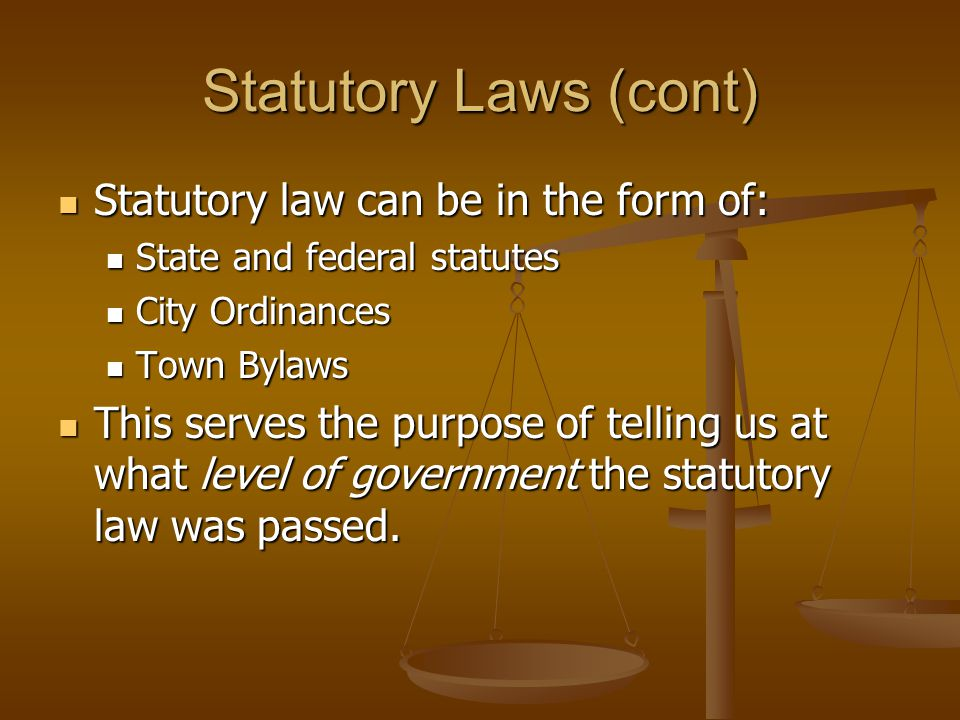 Statutory Laws (cont) Statutory law can be in the form of: