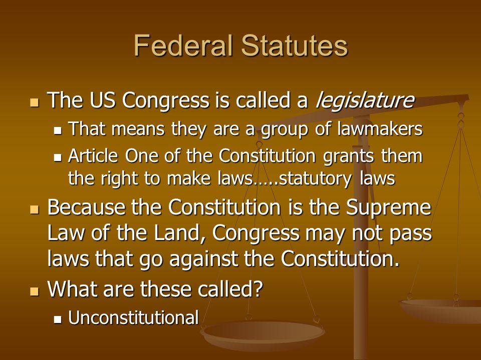 Federal Statutes The US Congress is called a legislature