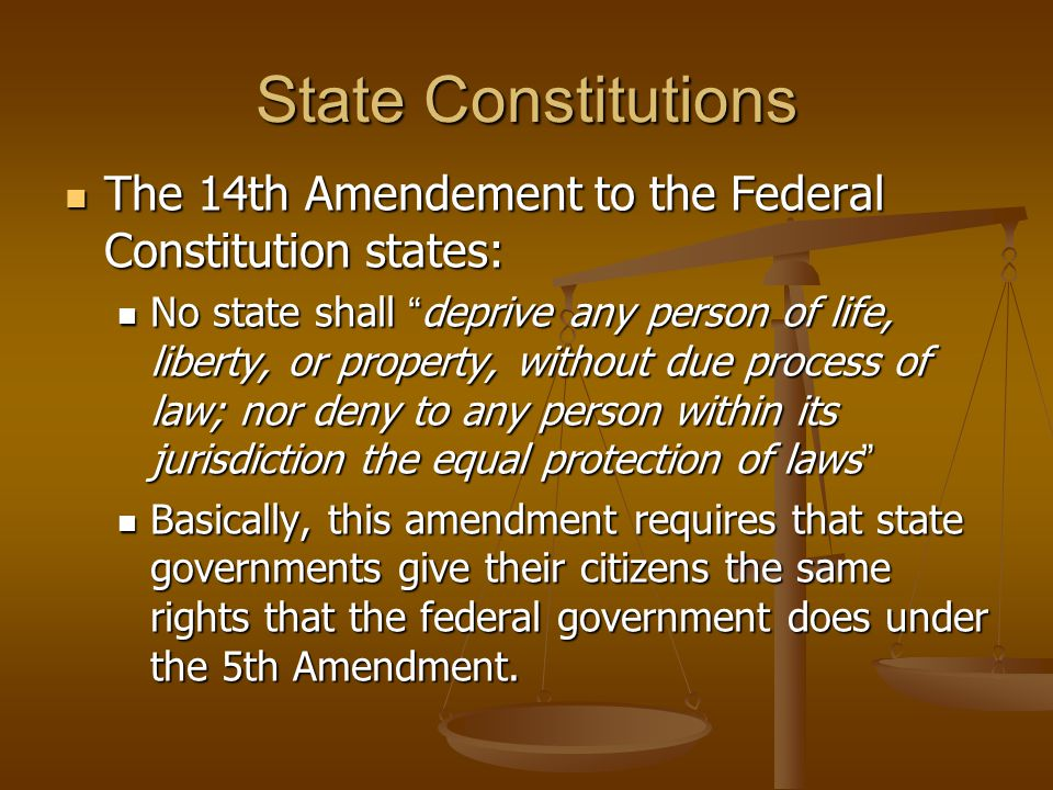 State Constitutions The 14th Amendement to the Federal Constitution states: