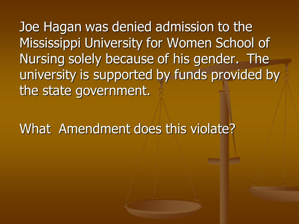 Joe Hagan was denied admission to the Mississippi University for Women School of Nursing solely because of his gender.
