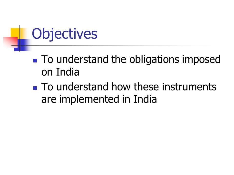 Objectives To understand the obligations imposed on India