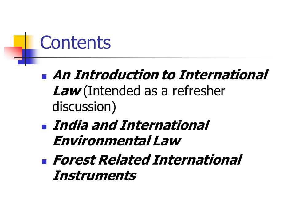 Contents An Introduction to International Law (Intended as a refresher discussion) India and International Environmental Law.