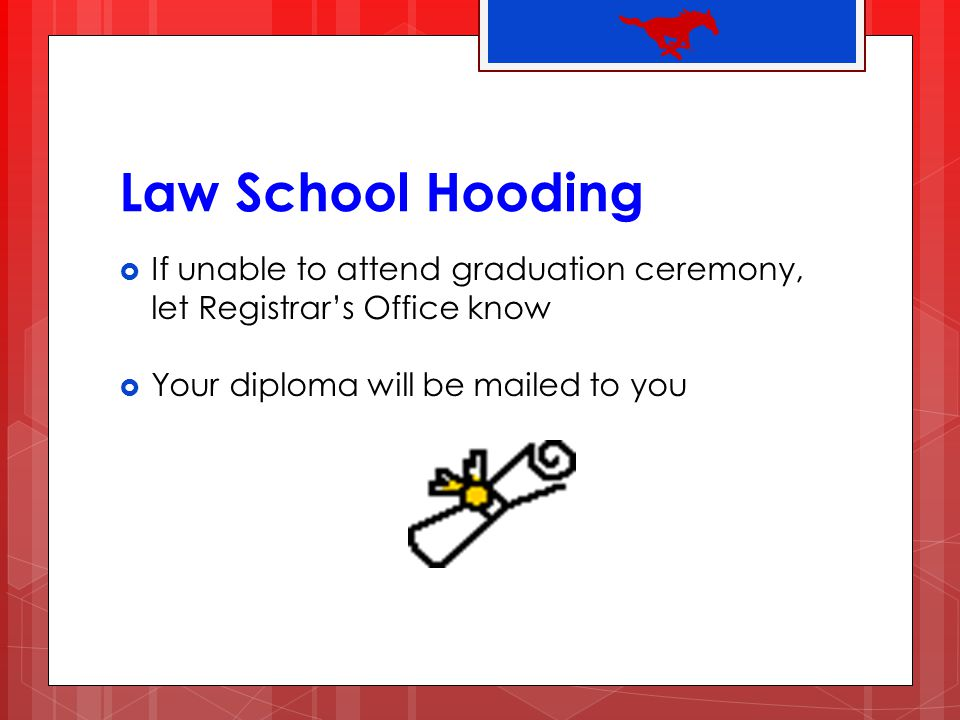 Law School Hooding If unable to attend graduation ceremony, let Registrar's Office know.