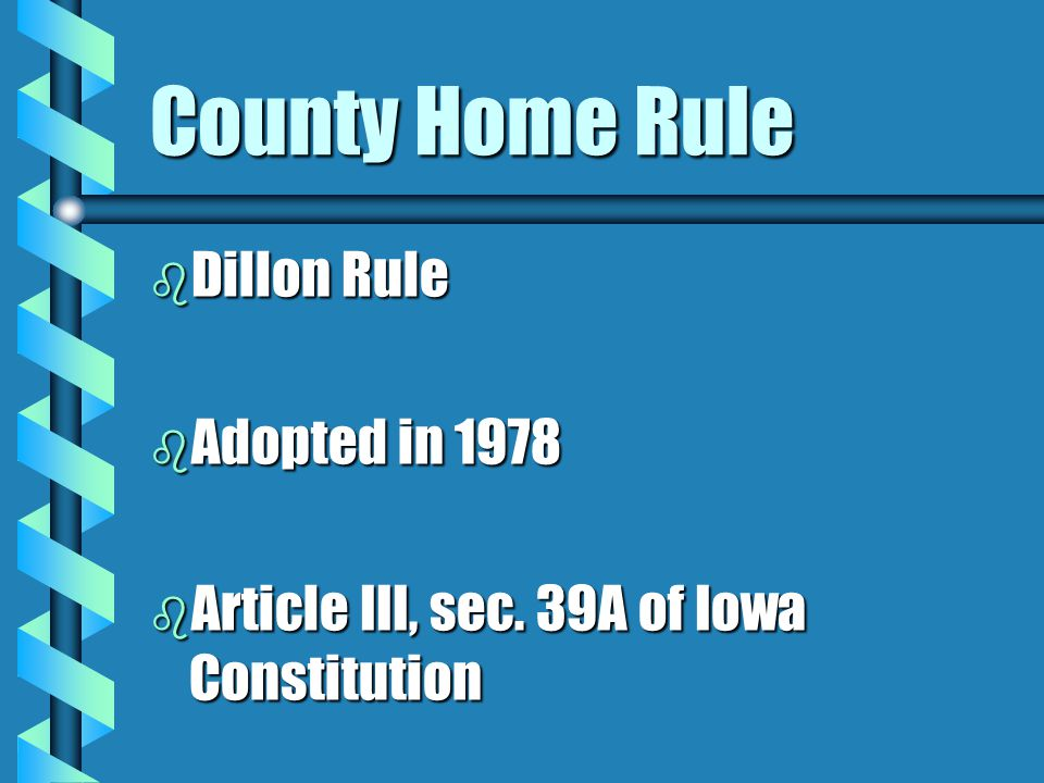 County Home Rule Dillon Rule Adopted in 1978