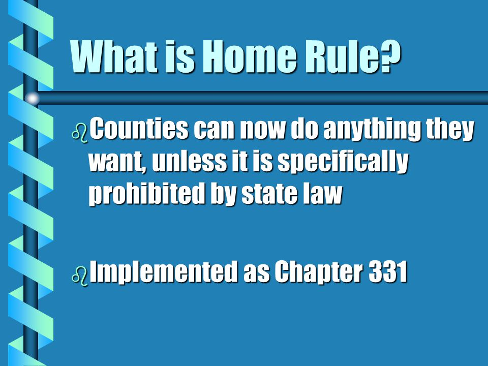 What is Home Rule Counties can now do anything they want, unless it is specifically prohibited by state law.