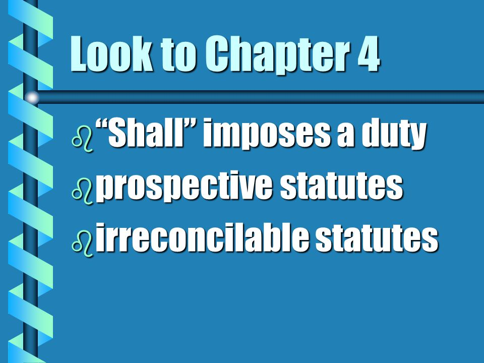 Look to Chapter 4 Shall imposes a duty prospective statutes