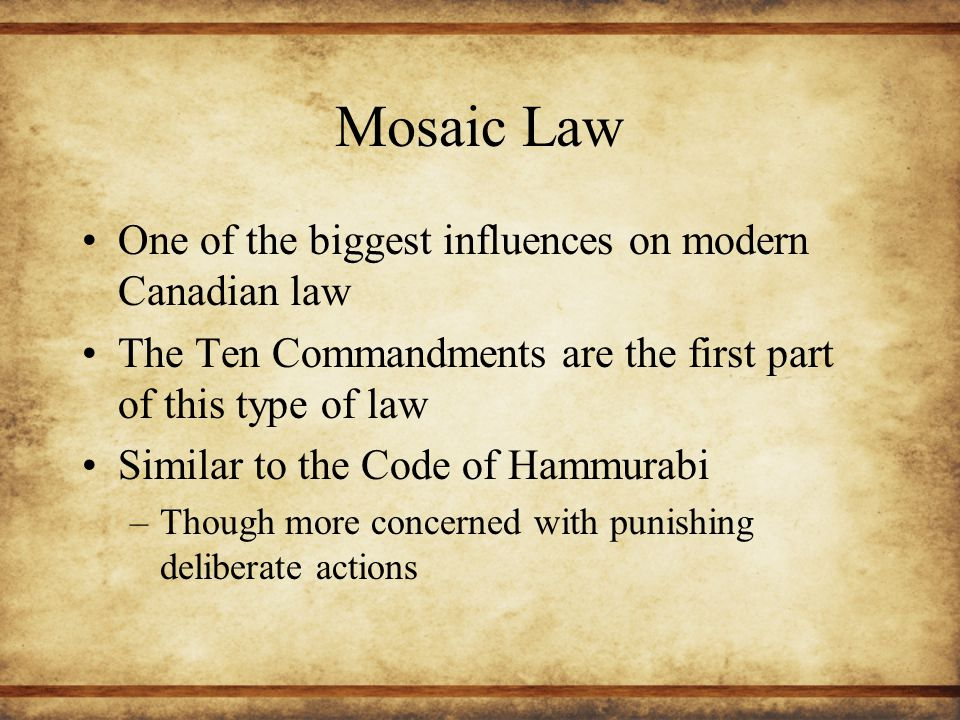 Mosaic Law One of the biggest influences on modern Canadian law
