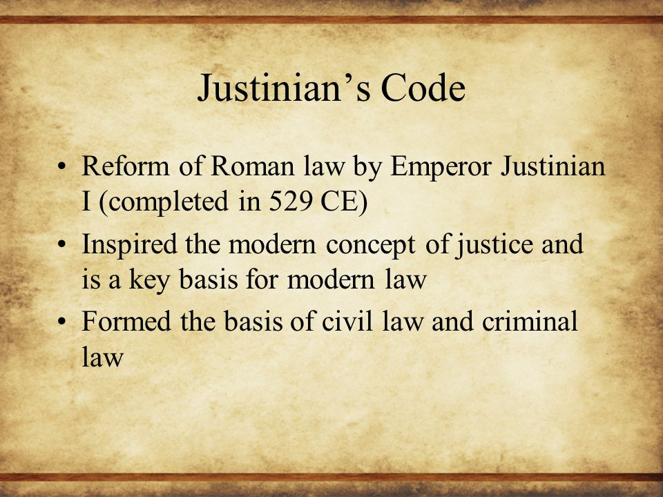 Justinian's Code Reform of Roman law by Emperor Justinian I (completed in 529 CE)