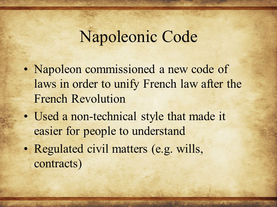 Napoleonic Code Napoleon commissioned a new code of laws in order to unify French law after the French Revolution.
