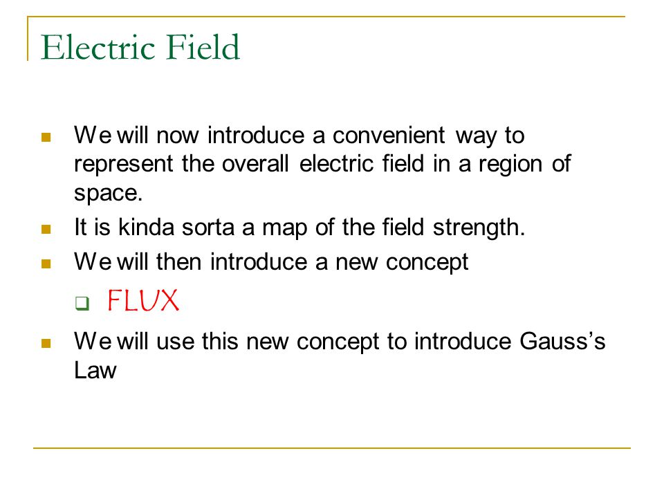 Electric Field We will now introduce a convenient way to represent the overall electric field in a region of space.