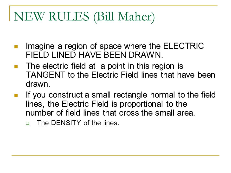 NEW RULES (Bill Maher) Imagine a region of space where the ELECTRIC FIELD LINED HAVE BEEN DRAWN.
