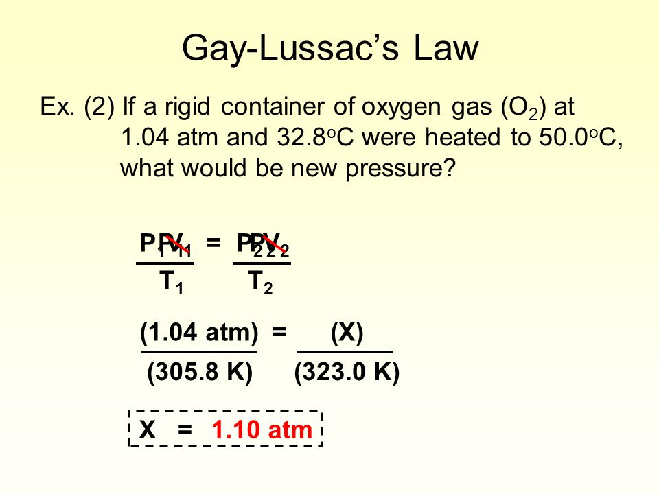 Gay-Lussac's Law Ex. (2) If a rigid container of oxygen gas (O2) at 1.04 atm and 32.8oC were heated to 50.0oC, what would be new pressure