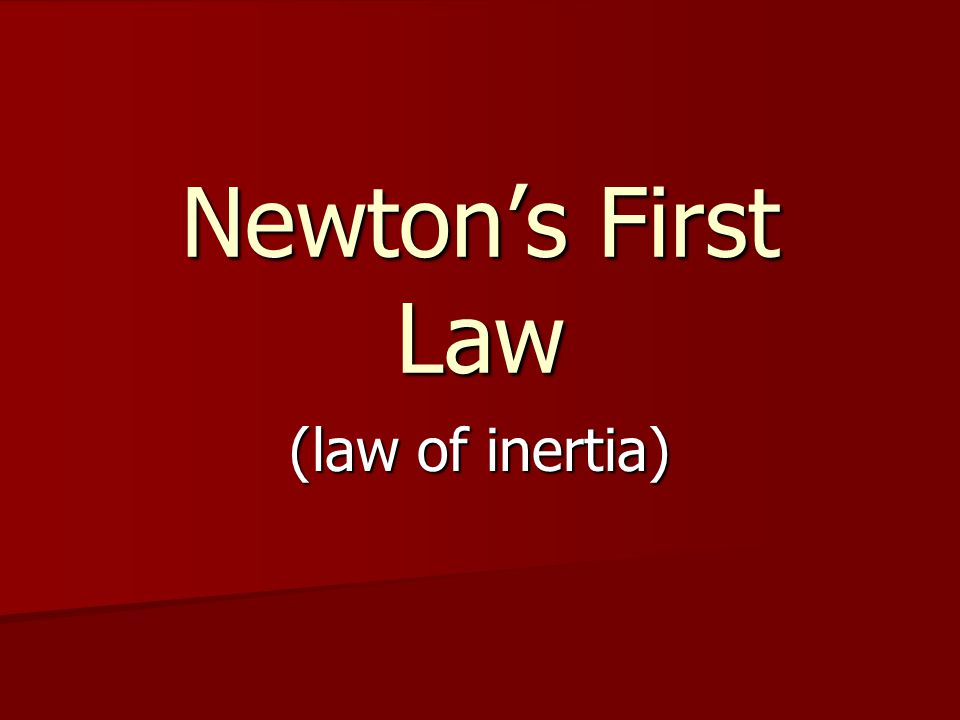 Newton's First Law (law of inertia)