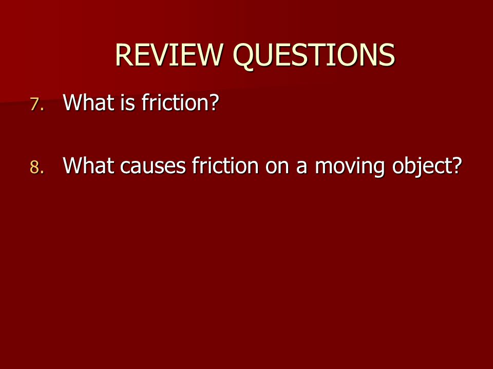 REVIEW QUESTIONS What is friction