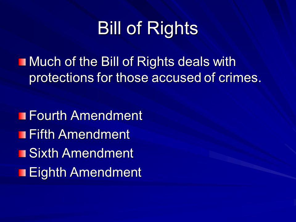 Bill of Rights Much of the Bill of Rights deals with protections for those accused of crimes. Fourth Amendment.