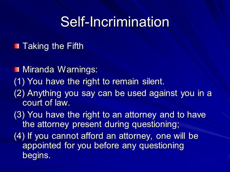 Self-Incrimination Taking the Fifth Miranda Warnings: