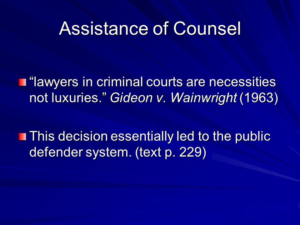 Assistance of Counsel lawyers in criminal courts are necessities not luxuries. Gideon v. Wainwright (1963)
