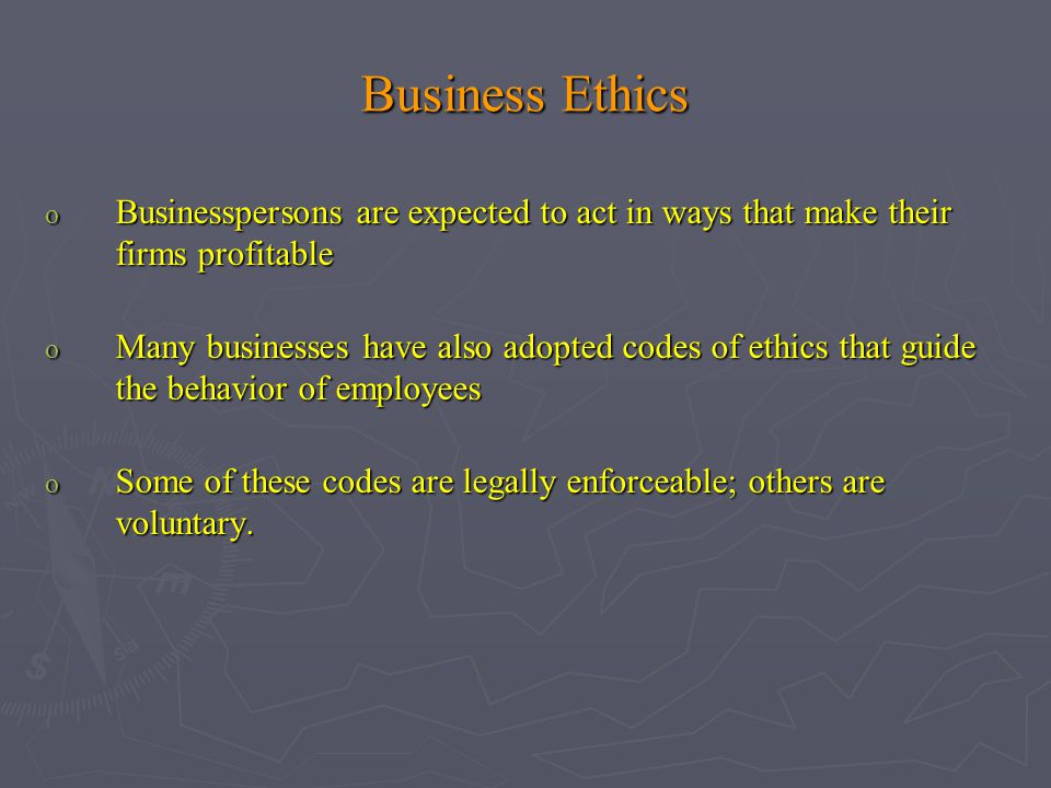 Business Ethics Businesspersons are expected to act in ways that make their firms profitable.
