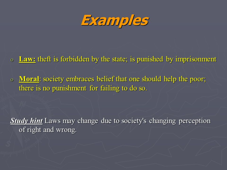 Examples Law: theft is forbidden by the state; is punished by imprisonment.