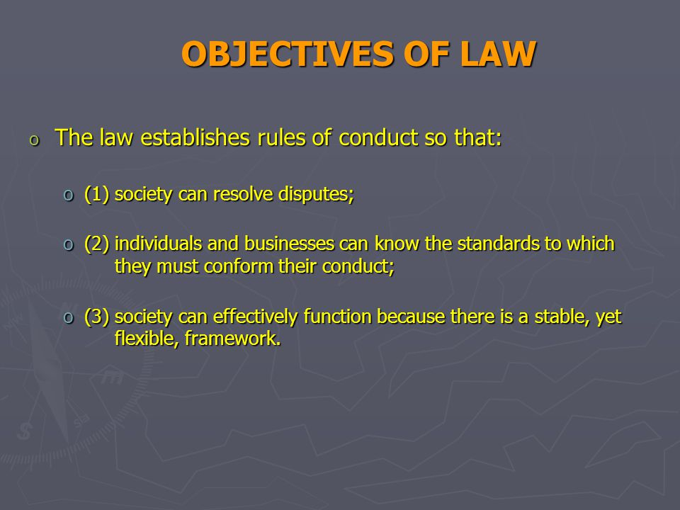 OBJECTIVES OF LAW The law establishes rules of conduct so that: