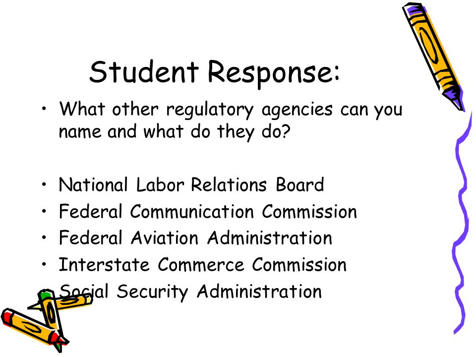 Student Response: What other regulatory agencies can you name and what do they do National Labor Relations Board.
