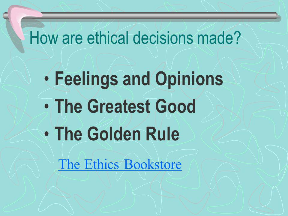 How are ethical decisions made
