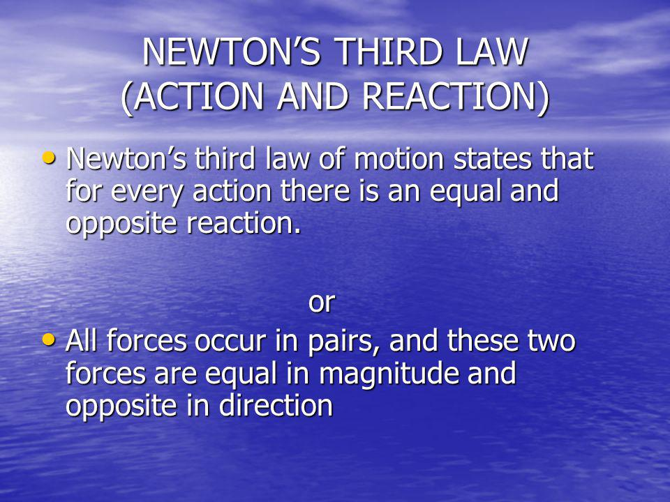 NEWTON'S THIRD LAW (ACTION AND REACTION)