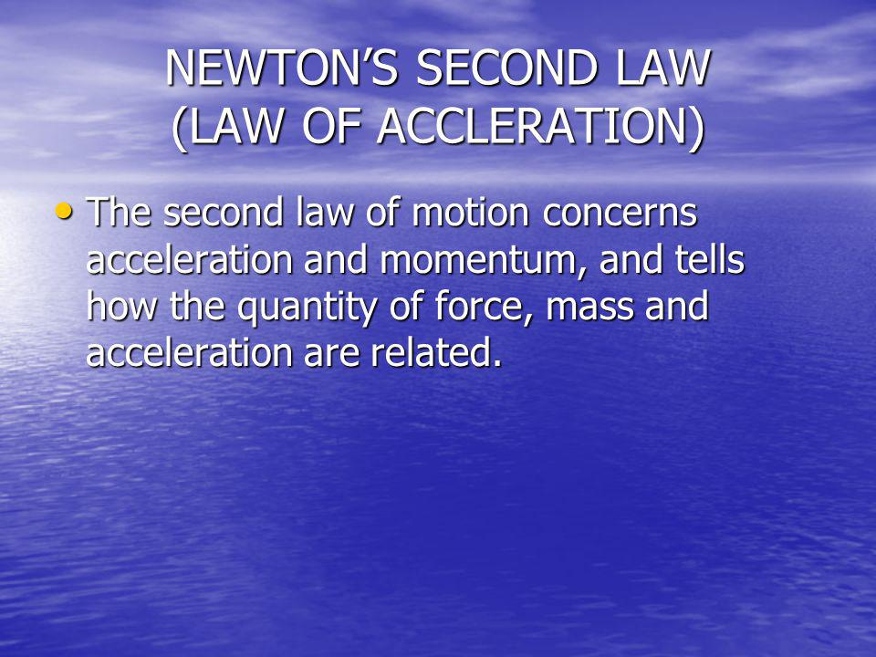 NEWTON'S SECOND LAW (LAW OF ACCLERATION)