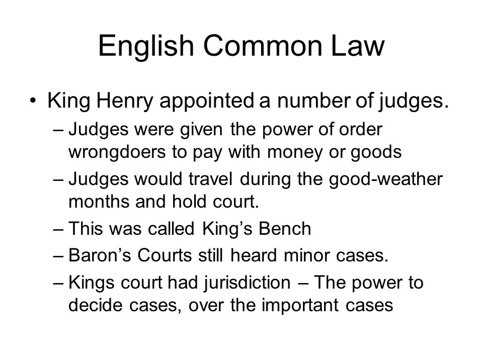 English Common Law King Henry appointed a number of judges.