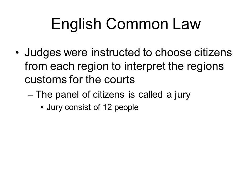 English Common Law Judges were instructed to choose citizens from each region to interpret the regions customs for the courts.