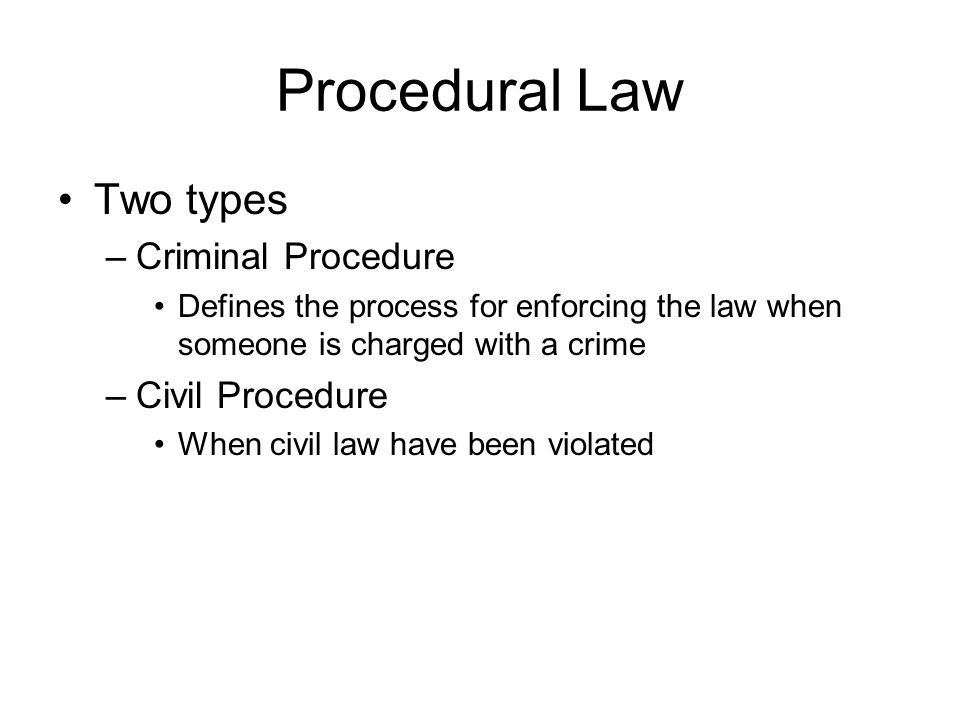 Procedural Law Two types Criminal Procedure Civil Procedure