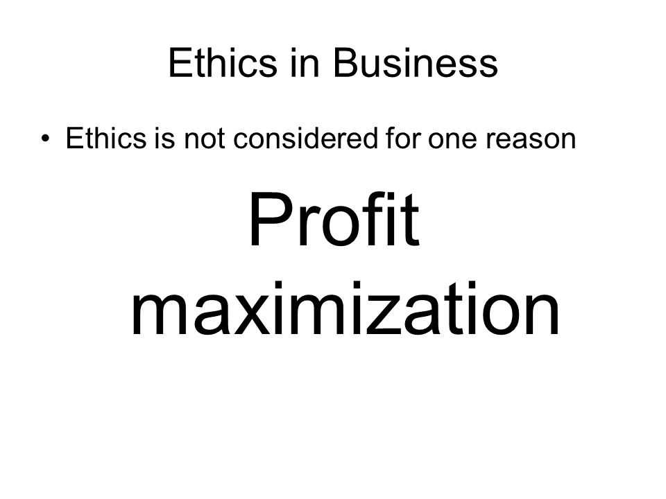 Profit maximization Ethics in Business