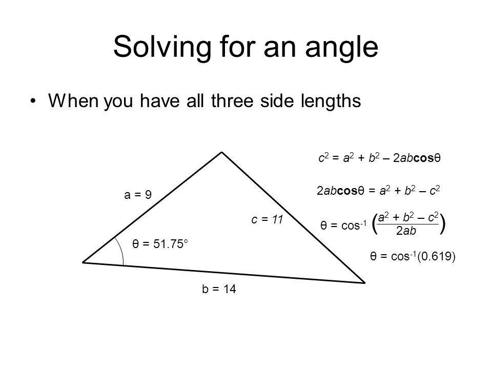Solving for an angle When you have all three side lengths
