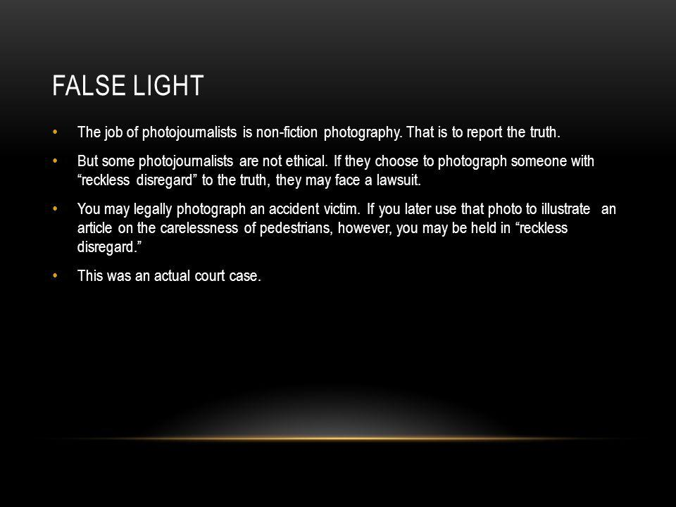 False light The job of photojournalists is non-fiction photography. That is to report the truth.