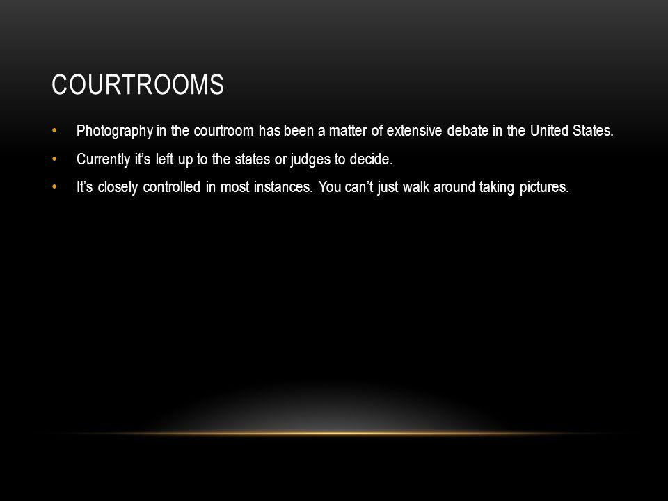 Courtrooms Photography in the courtroom has been a matter of extensive debate in the United States.