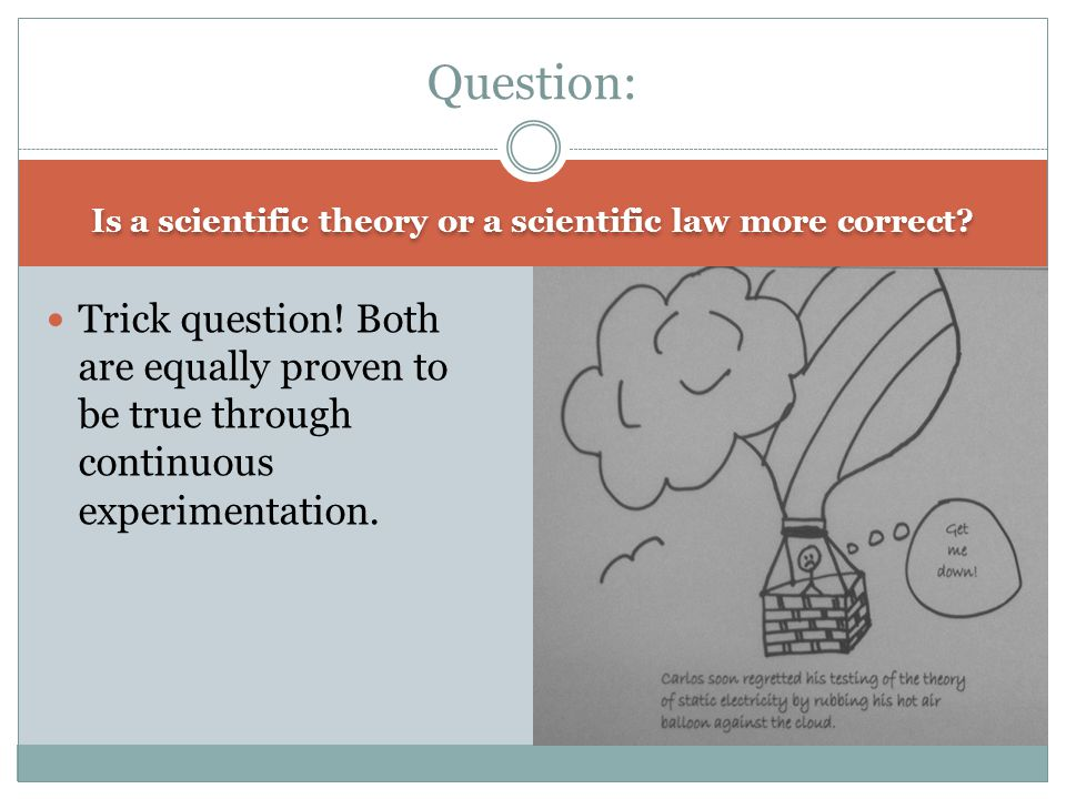 Is a scientific theory or a scientific law more correct