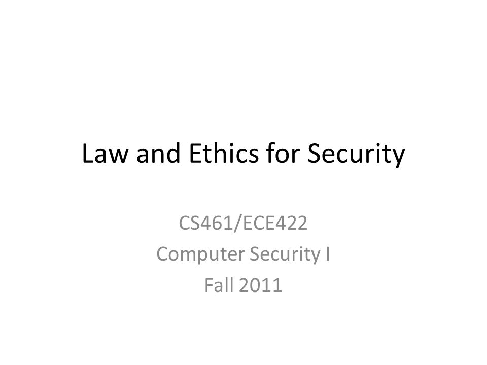 Law and Ethics for Security