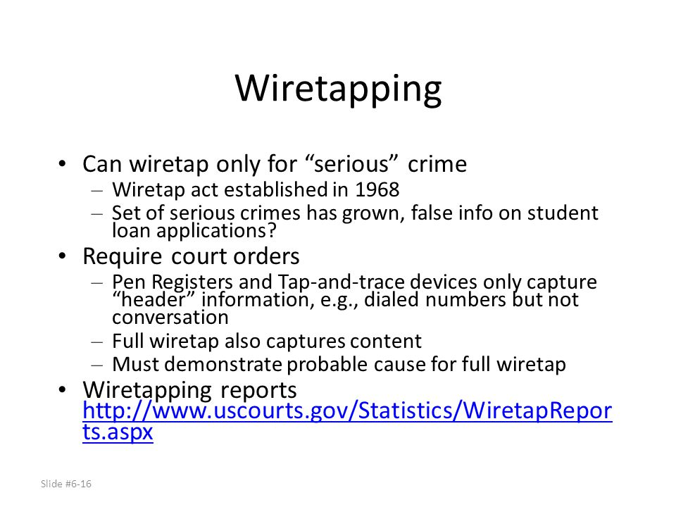 Wiretapping Can wiretap only for serious crime Require court orders