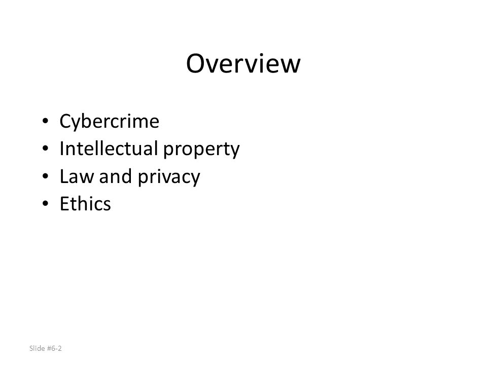 Overview Cybercrime Intellectual property Law and privacy Ethics