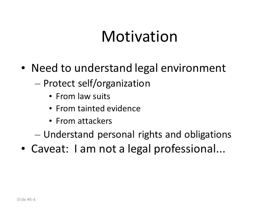 Motivation Need to understand legal environment