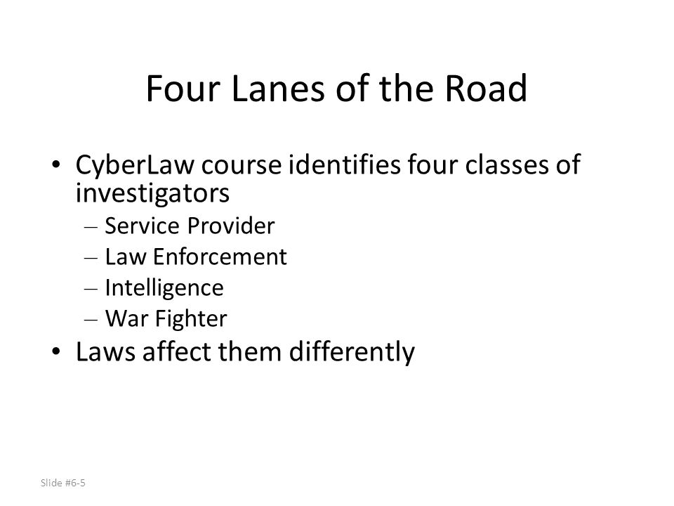 Four Lanes of the Road CyberLaw course identifies four classes of investigators. Service Provider.