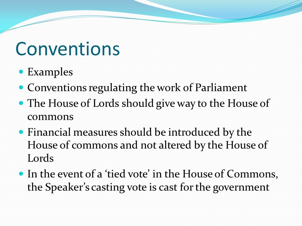 Conventions Examples Conventions regulating the work of Parliament