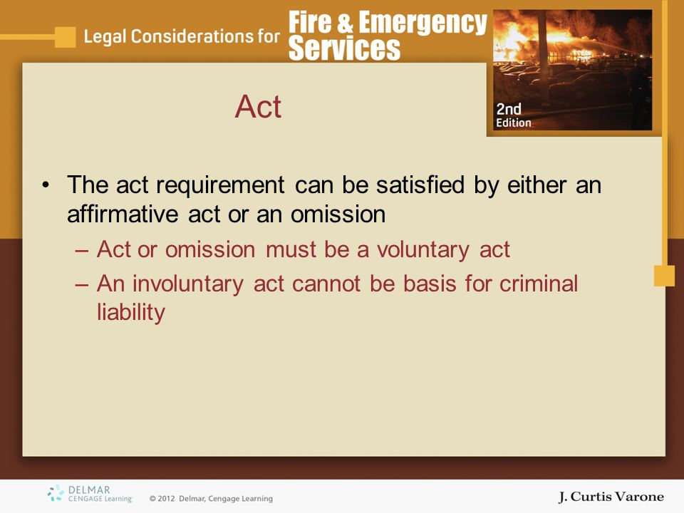 Act The act requirement can be satisfied by either an affirmative act or an omission. Act or omission must be a voluntary act.